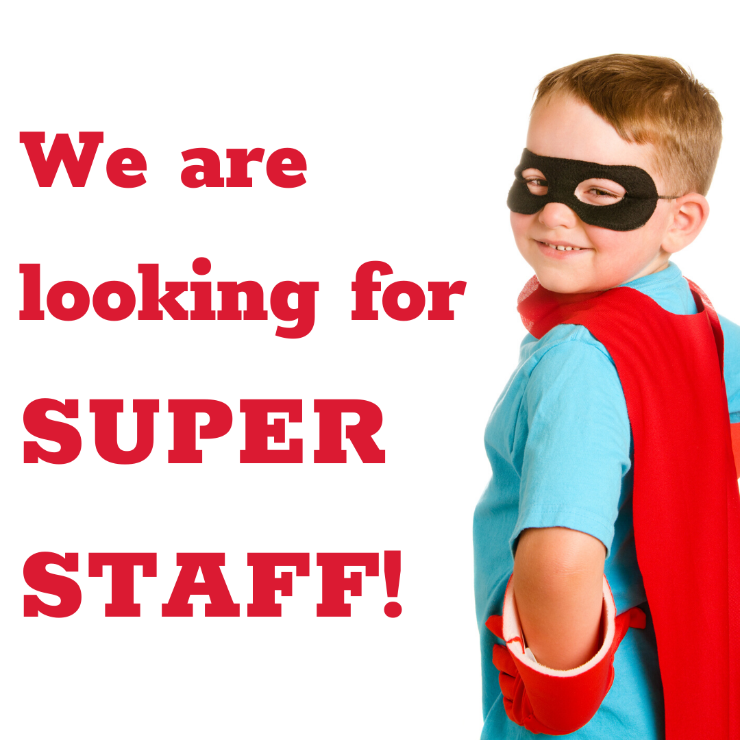 We are looking for SUPER STAFF!